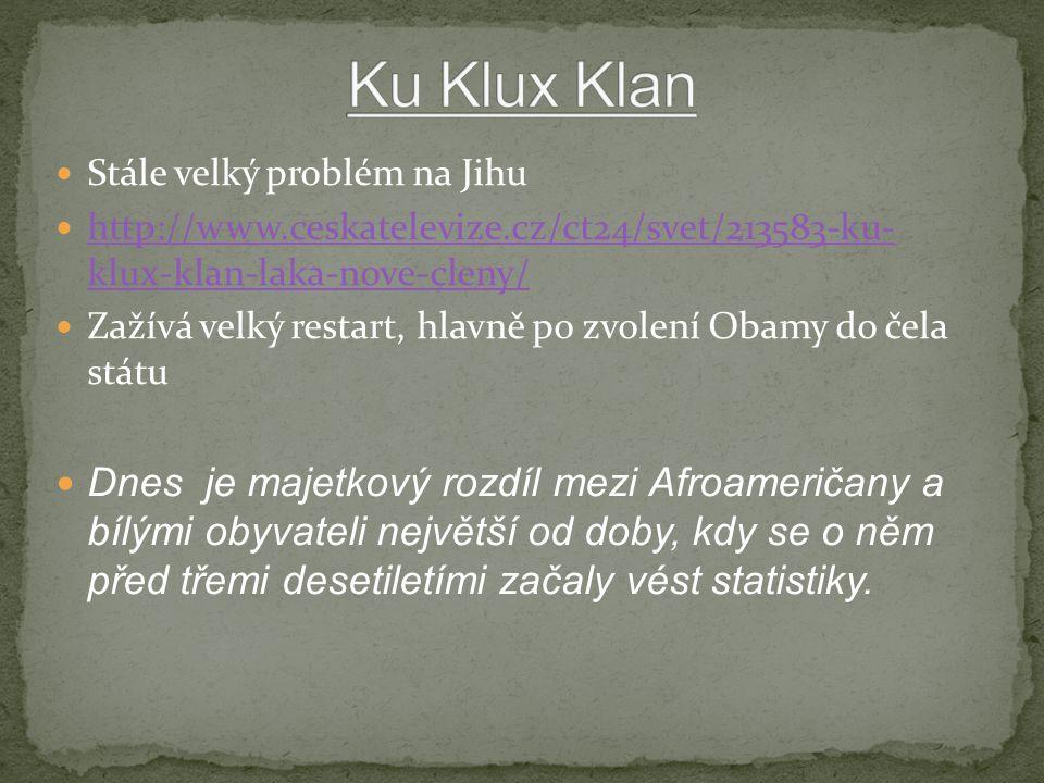 Stále velký problém na Jihu http://www.ceskatelevize.cz/ct24/svet/213583-ku- klux-klan-laka-nove-cleny/ http://www.ceskatelevize.cz/ct24/svet/213583-k