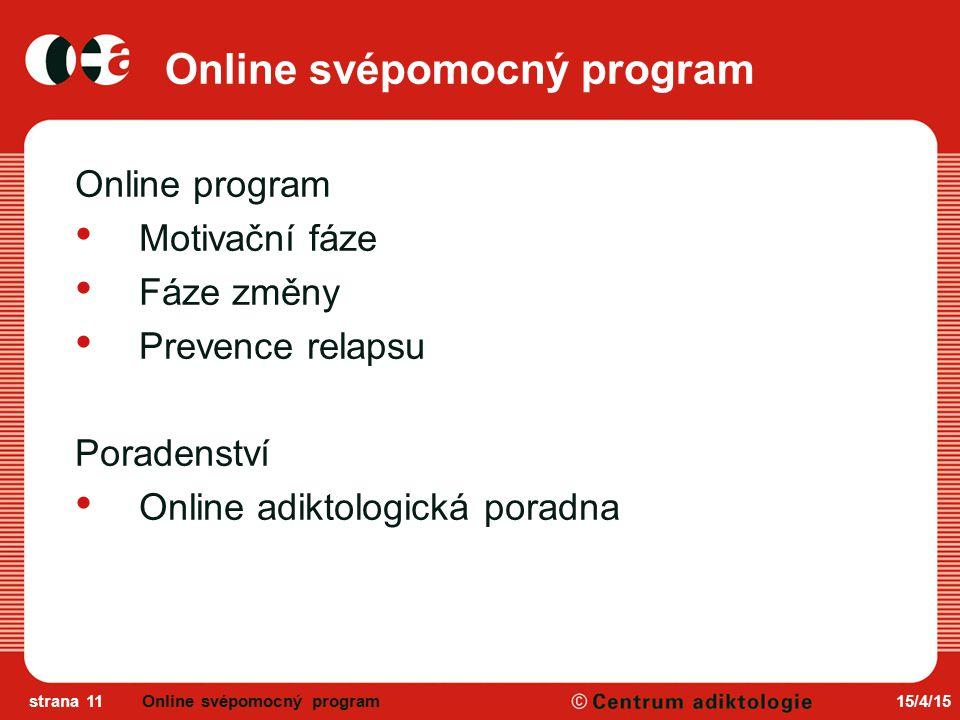 15/4/15strana 11 Online svépomocný program Online program Motivační fáze Fáze změny Prevence relapsu Poradenství Online adiktologická poradna Online svépomocný program