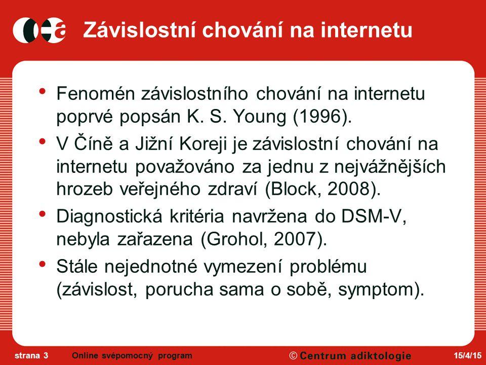 15/4/15strana 3 Závislostní chování na internetu Fenomén závislostního chování na internetu poprvé popsán K.