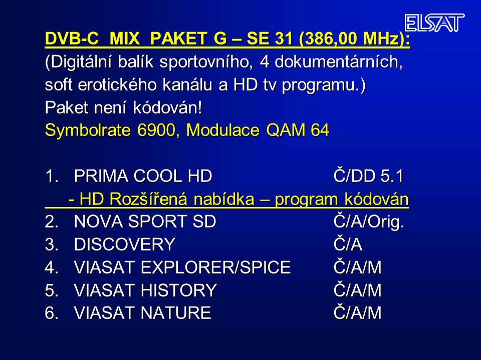 DVB-C MIX PAKET G – SE 31 (386,00 MHz): (Digitální balík sportovního, 4 dokumentárních, soft erotického kanálu a HD tv programu.) Paket není kódován!