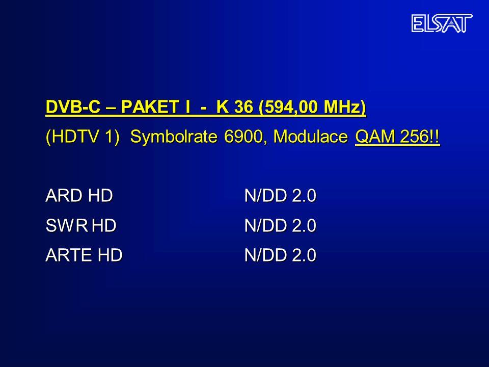 DVB-C – PAKET I - K 36 (594,00 MHz) (HDTV 1) Symbolrate 6900, Modulace QAM 256!! ARD HDN/DD 2.0 SWR HDN/DD 2.0 ARTE HDN/DD 2.0