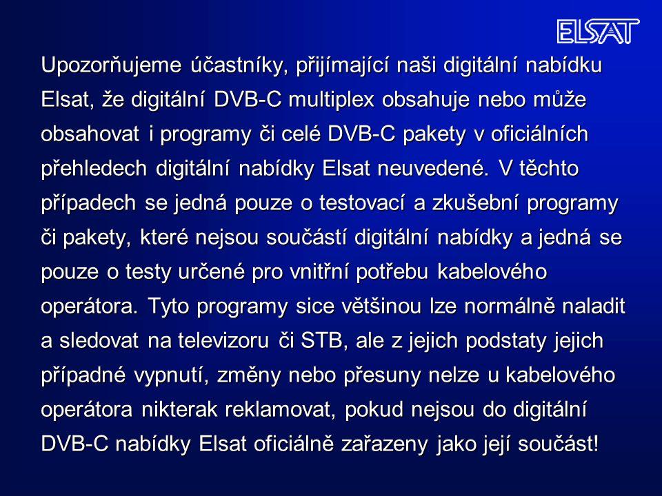 Upozorňujeme účastníky, přijímající naši digitální nabídku Elsat, že digitální DVB-C multiplex obsahuje nebo může obsahovat i programy či celé DVB-C p