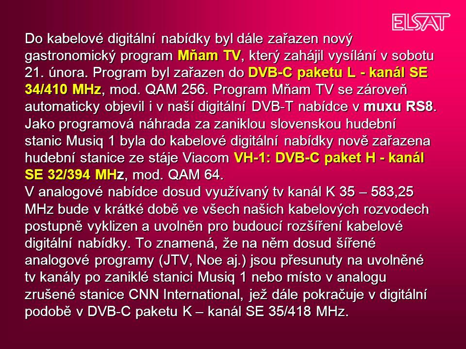 Do kabelové digitální nabídky byl dále zařazen nový gastronomický program Mňam TV, který zahájil vysílání v sobotu 21. února. Program byl zařazen do D