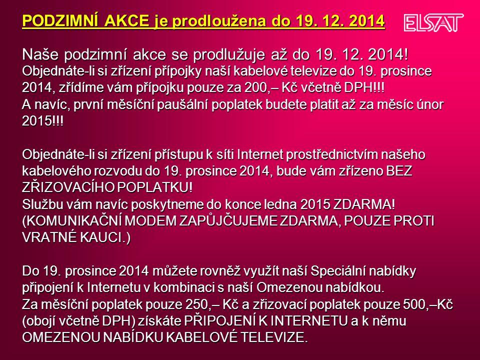 PODZIMNÍ AKCE je prodloužena do 19. 12. 2014 Naše podzimní akce se prodlužuje až do 19. 12. 2014! Objednáte-li si zřízení přípojky naší kabelové telev