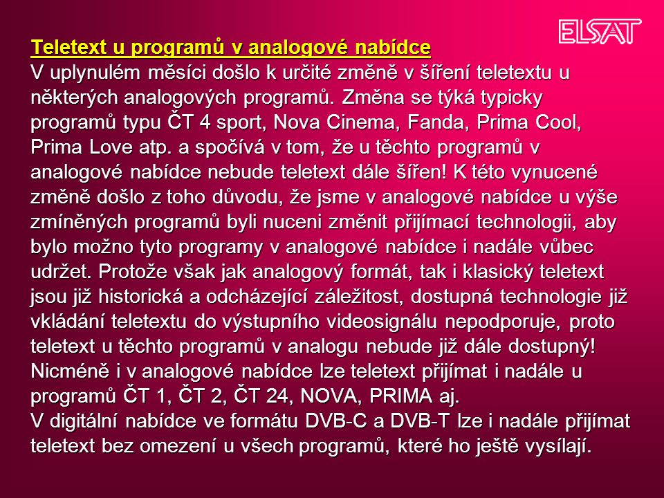 Teletext u programů v analogové nabídce V uplynulém měsíci došlo k určité změně v šíření teletextu u některých analogových programů. Změna se týká typ