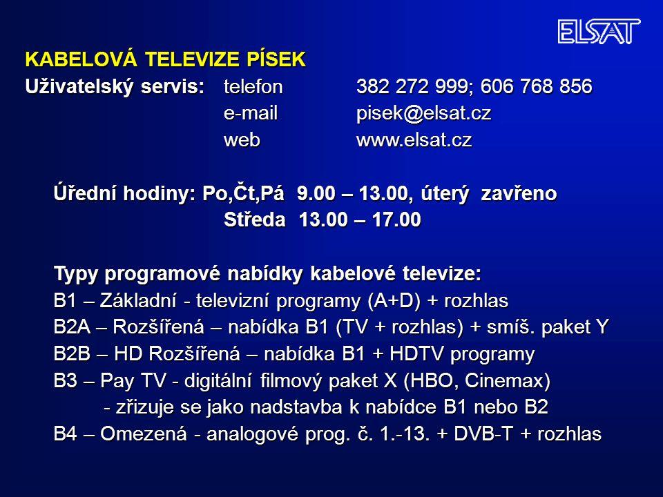KABELOVÁ TELEVIZE PÍSEK Uživatelský servis: telefon 382 272 999; 606 768 856 e-mail pisek@elsat.cz webwww.elsat.cz Úřední hodiny: Po,Čt,Pá 9.00 – 13.0