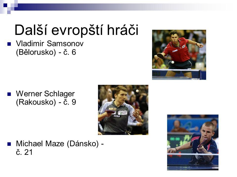 Další evropští hráči Vladimir Samsonov (Bělorusko) - č. 6 Werner Schlager (Rakousko) - č. 9 Michael Maze (Dánsko) - č. 21