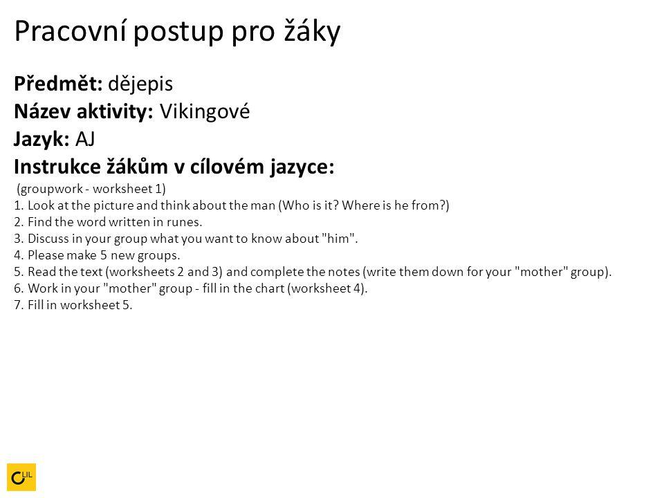 Pracovní postup pro žáky Předmět: dějepis Název aktivity: Vikingové Jazyk: AJ Instrukce žákům v cílovém jazyce: (groupwork - worksheet 1) 1.