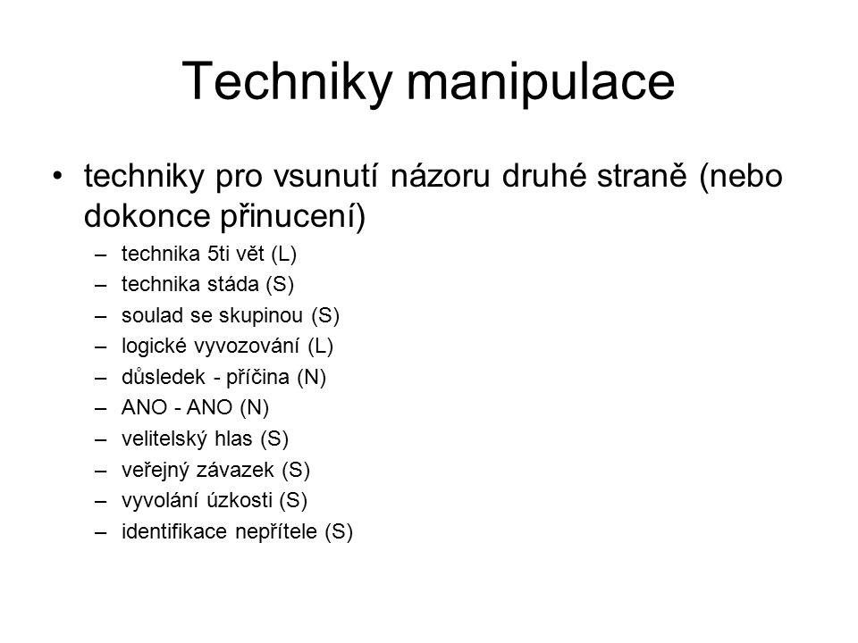Techniky manipulace techniky pro vsunutí názoru druhé straně (nebo dokonce přinucení) –technika 5ti vět (L) –technika stáda (S) –soulad se skupinou (S