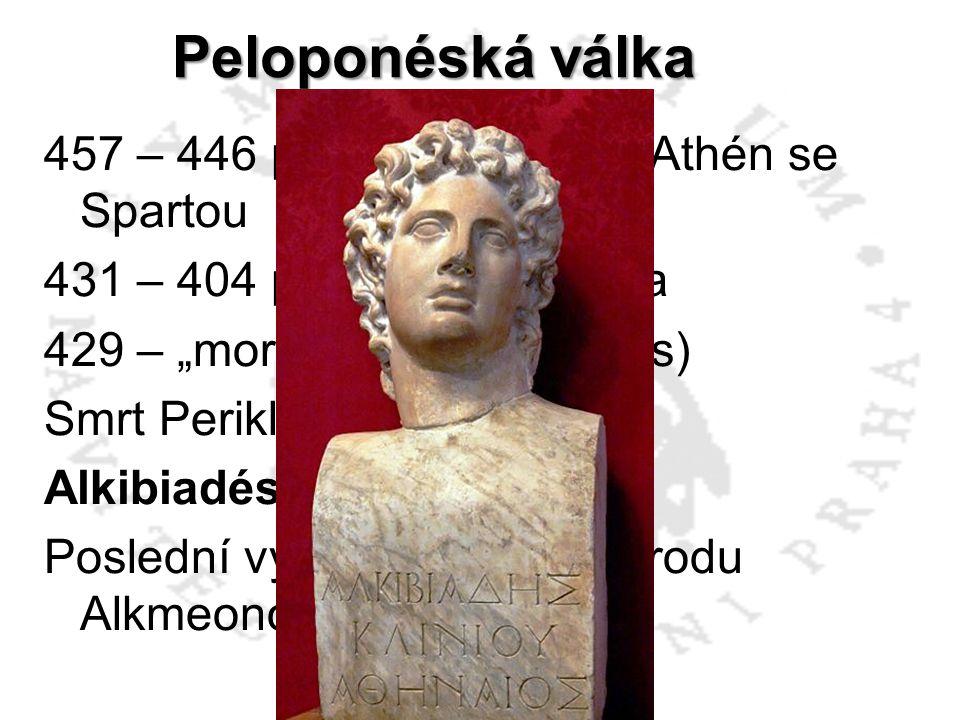 """Peloponéská válka 457 – 446 př.n.l. první válka Athén se Spartou 431 – 404 peloponéská válka 429 – """"mor"""" v Athénách (tyfus) Smrt Perikla Alkibiadés –"""