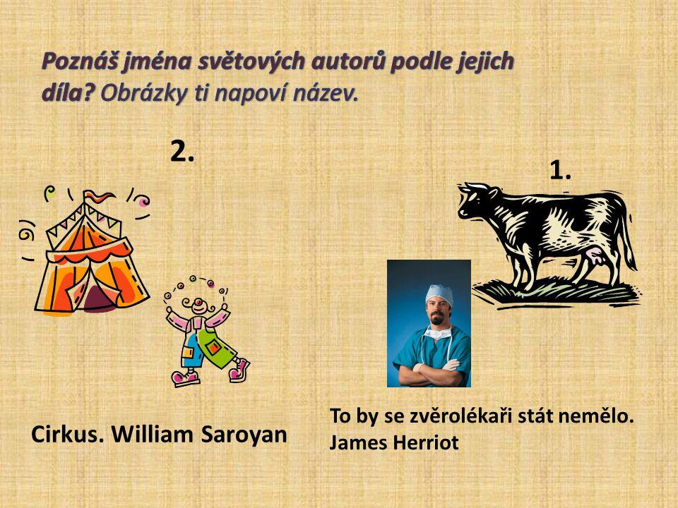 1. 2. Cirkus. William Saroyan To by se zvěrolékaři stát nemělo. James Herriot