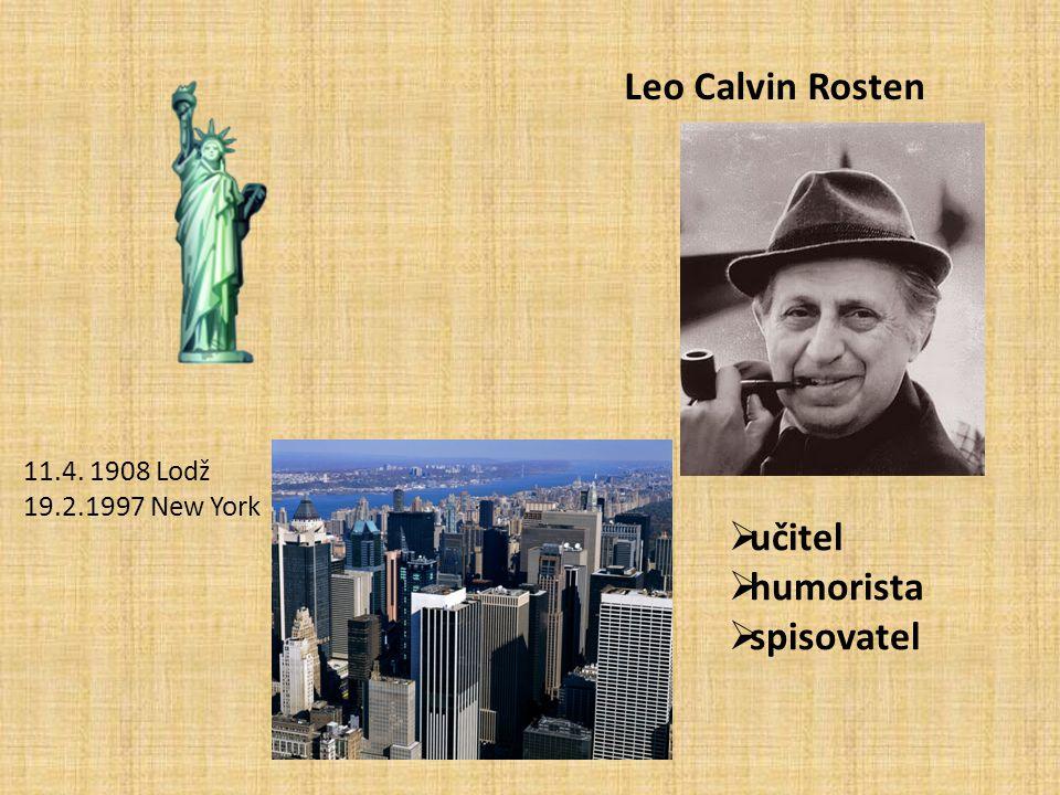 Leo Calvin Rosten 11.4. 1908 Lodž 19.2.1997 New York  učitel  humorista  spisovatel