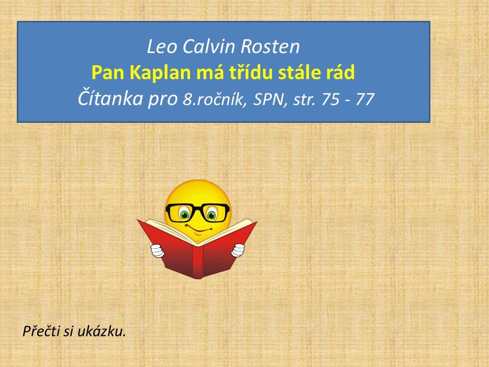 Leo Calvin Rosten Pan Kaplan má třídu stále rád Čítanka pro 8.ročník, SPN, str.