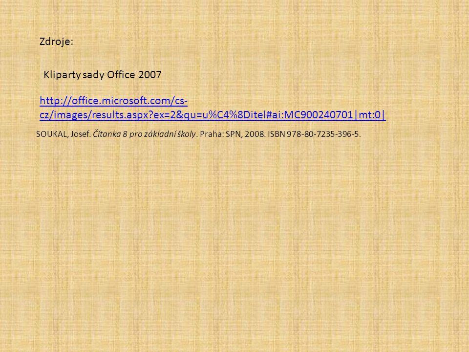 Zdroje: Kliparty sady Office 2007 http://office.microsoft.com/cs- cz/images/results.aspx ex=2&qu=u%C4%8Ditel#ai:MC900240701|mt:0| SOUKAL, Josef.