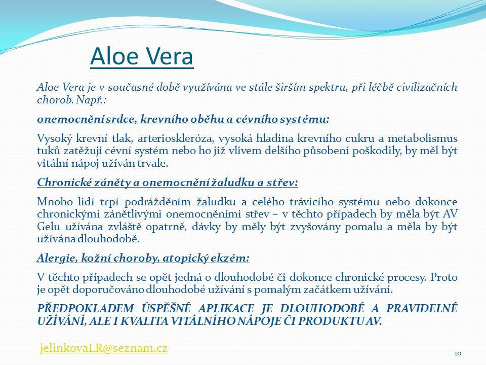 Aloe Vera je v současné době využívána ve stále širším spektru, při léčbě civilizačních chorob. Např.: onemocnění srdce, krevního oběhu a cévního syst