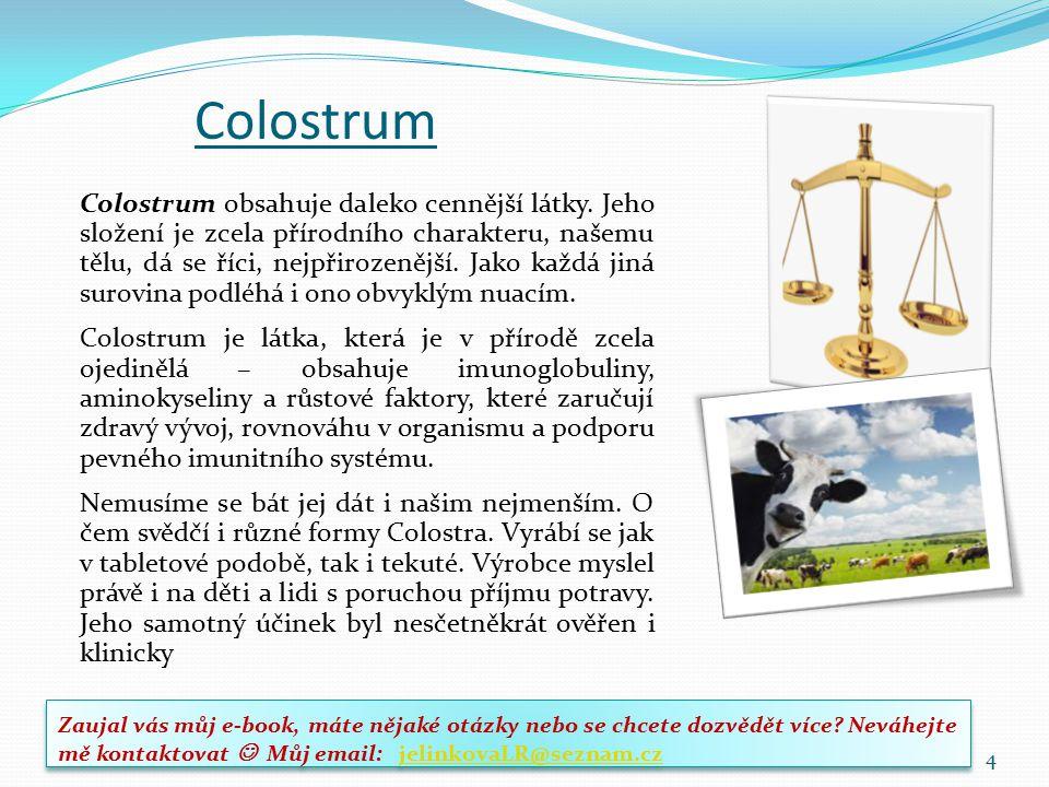 Colostrum Colostrum obsahuje daleko cennější látky. Jeho složení je zcela přírodního charakteru, našemu tělu, dá se říci, nejpřirozenější. Jako každá
