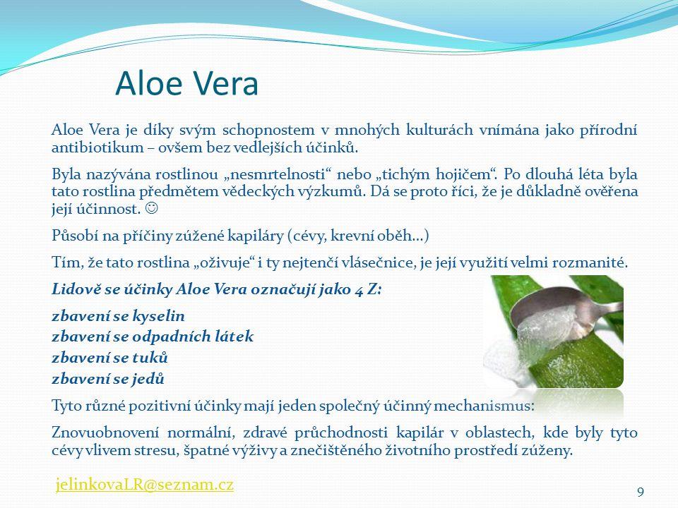 Aloe Vera Aloe Vera je díky svým schopnostem v mnohých kulturách vnímána jako přírodní antibiotikum – ovšem bez vedlejších účinků. Byla nazývána rostl