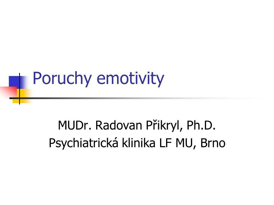 Poruchy nepřiměřené intenzity emocí (afekty) Afekt Náhlé, prudké emoční reakce na různé zážitky nepřiměřené intenzity Zpravidla doprovázeny zřetelnými vegetativními reakcemi Afekty mírné intenzity jsou fysiologické, vyšší patologické Typické rysy: rychlý vznik, bouřlivý průběh a krátké trvání Afekt má tendenci k okamžitému vybití, jinak dochází k městnání emoční tenze a pocitům úzkosti Odreagování afektu: uvolnění afektivního napětí náhradním způsobem