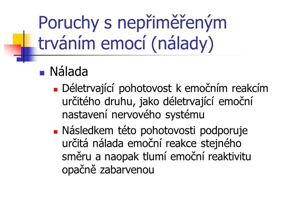 Poruchy s nepřiměřeným trváním emocí (nálady) Nálada Déletrvající pohotovost k emočním reakcím určitého druhu, jako déletrvající emoční nastavení nerv