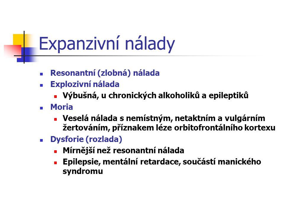 Expanzivní nálady Resonantní (zlobná) nálada Explozivní nálada Výbušná, u chronických alkoholiků a epileptiků Moria Veselá nálada s nemístným, netaktn