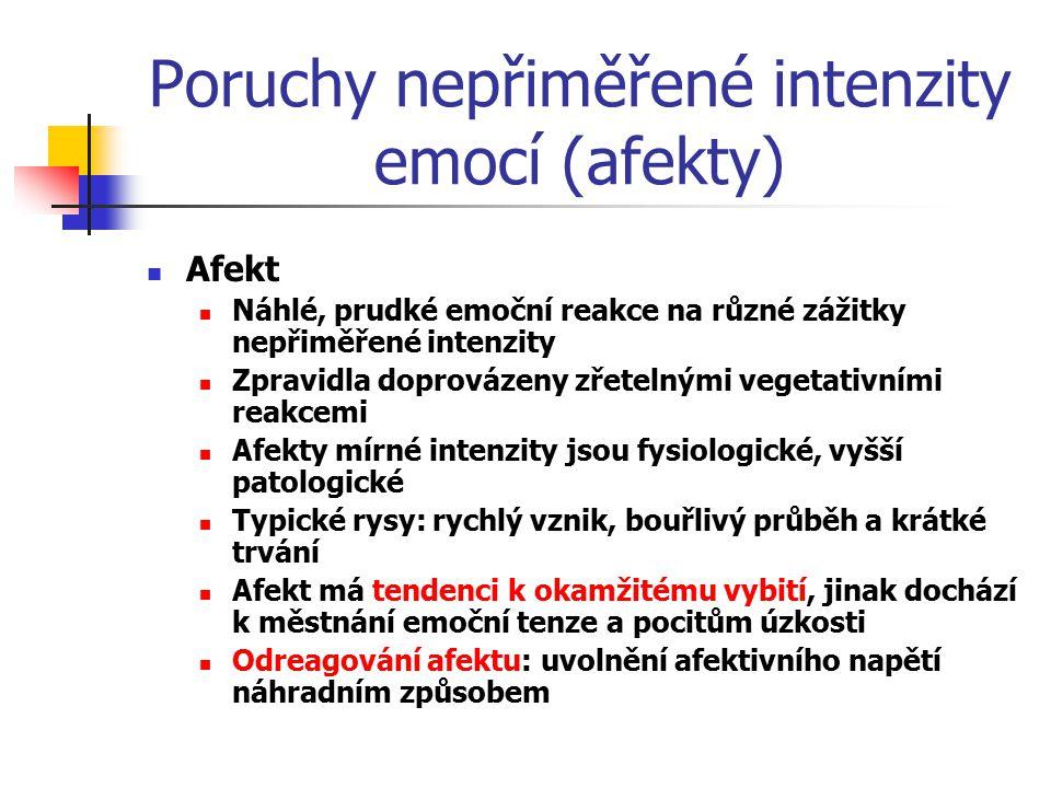 Poruchy nepřiměřené intenzity emocí (afekty) Afekt Náhlé, prudké emoční reakce na různé zážitky nepřiměřené intenzity Zpravidla doprovázeny zřetelnými