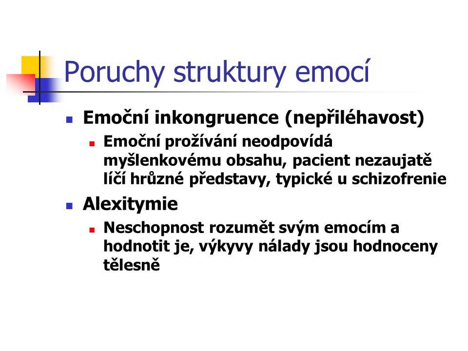Poruchy struktury emocí Emoční inkongruence (nepřiléhavost) Emoční prožívání neodpovídá myšlenkovému obsahu, pacient nezaujatě líčí hrůzné představy,