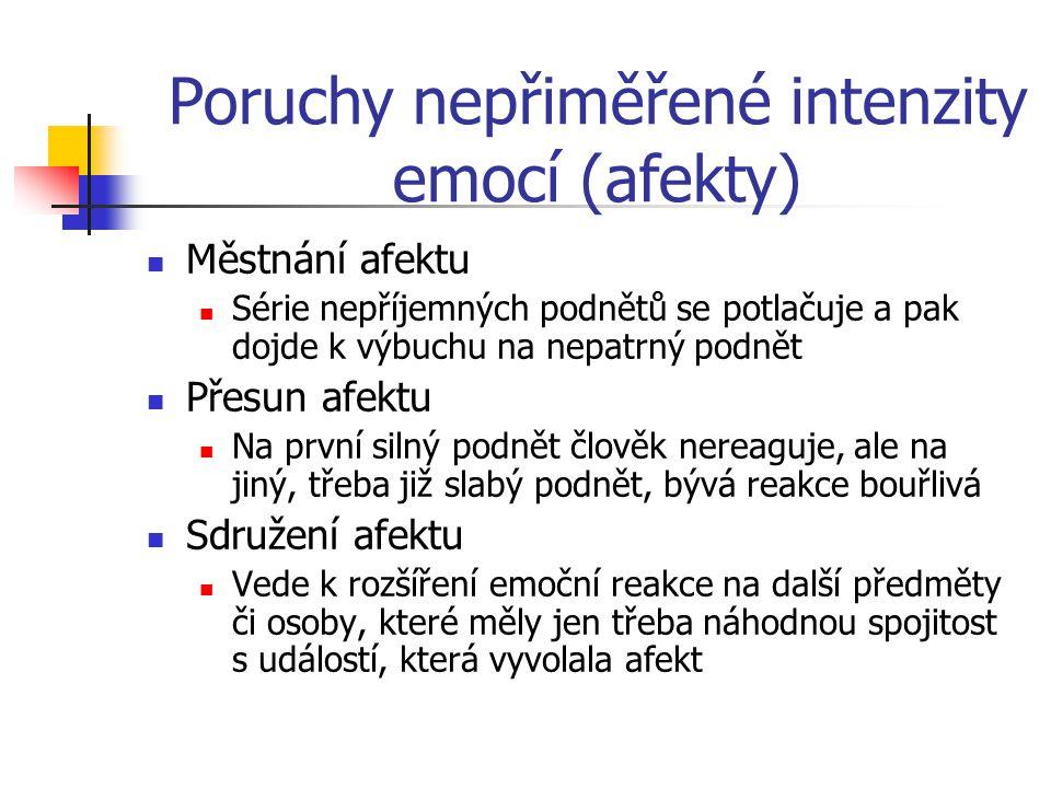 Poruchy struktury emocí Emoční (afektivní) oploštělost Nezájem, snížená aktivita emocí U schizofrenie, depresím, org.
