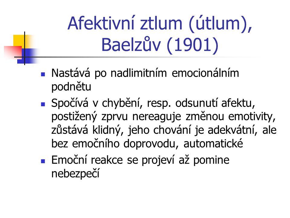 Afektivní ztlum (útlum), Baelzův (1901) Nastává po nadlimitním emocionálním podnětu Spočívá v chybění, resp. odsunutí afektu, postižený zprvu nereaguj