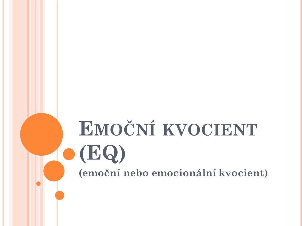 E MOČNÍ KVOCIENT (EQ) (emoční nebo emocionální kvocient)