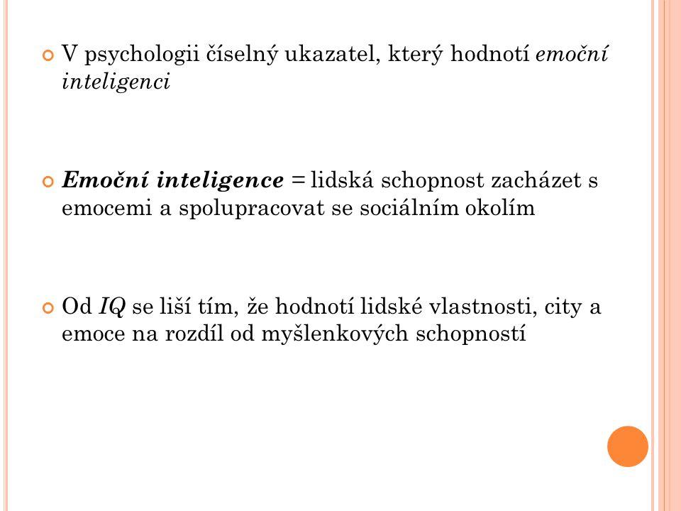V psychologii číselný ukazatel, který hodnotí emoční inteligenci Emoční inteligence = lidská schopnost zacházet s emocemi a spolupracovat se sociálním