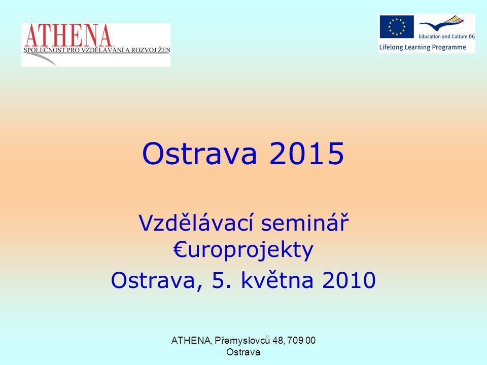 ATHENA, Přemyslovců 48, 709 00 Ostrava Ostrava 2015 Vzdělávací seminář €uroprojekty Ostrava, 5.