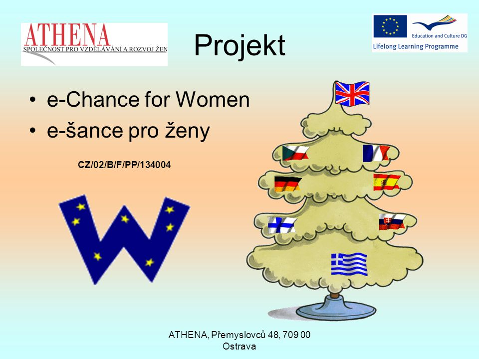 ATHENA, Přemyslovců 48, 709 00 Ostrava Projekt e-Chance for Women e-šance pro ženy CZ/02/B/F/PP/134004