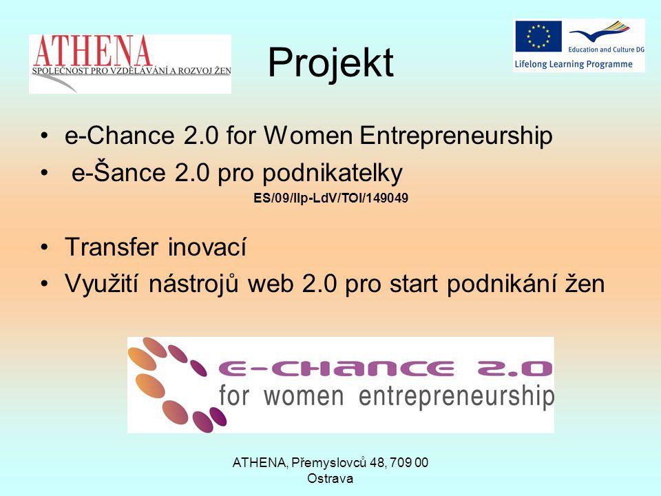ATHENA, Přemyslovců 48, 709 00 Ostrava Projekt e-Chance 2.0 for Women Entrepreneurship e-Šance 2.0 pro podnikatelky ES/09/llp-LdV/TOI/149049 Transfer inovací Využití nástrojů web 2.0 pro start podnikání žen
