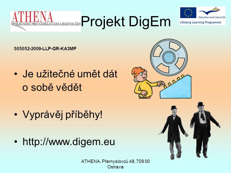 ATHENA, Přemyslovců 48, 709 00 Ostrava Projekt DigEm 505052-2009-LLP-GR-KA3MP Je užitečné umět dát o sobě vědět Vyprávěj příběhy! http://www.digem.eu