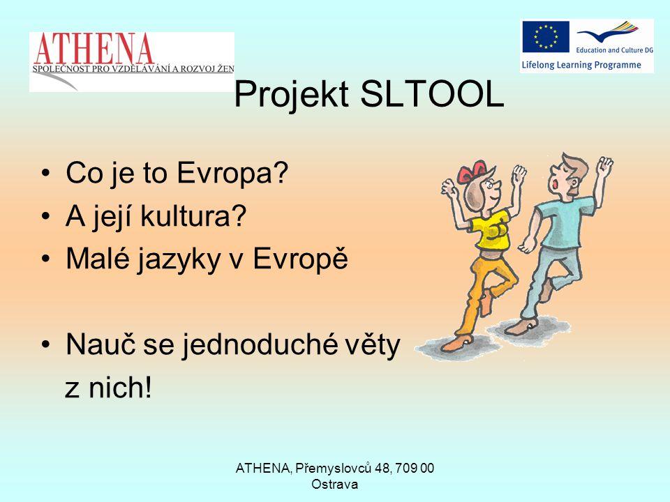 ATHENA, Přemyslovců 48, 709 00 Ostrava Projekt SLTOOL Co je to Evropa? A její kultura? Malé jazyky v Evropě Nauč se jednoduché věty z nich!