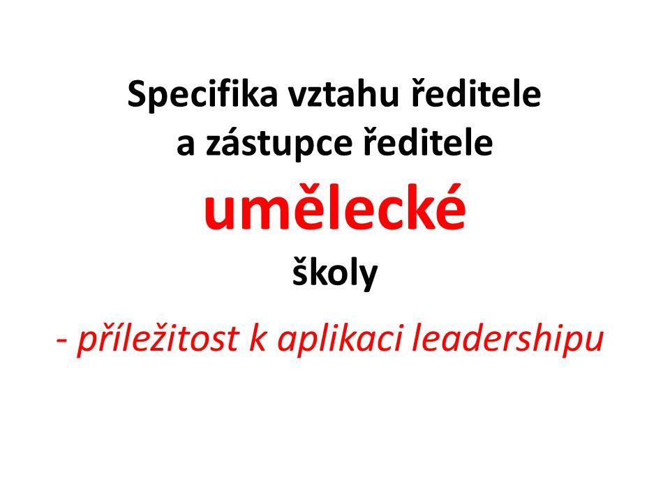 Specifika vztahu ředitele a zástupce ředitele umělecké školy - příležitost k aplikaci leadershipu