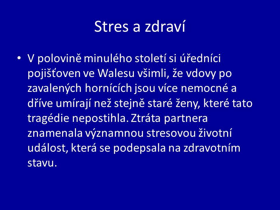 Stres a zdraví V polovině minulého století si úředníci pojišťoven ve Walesu všimli, že vdovy po zavalených hornících jsou více nemocné a dříve umírají