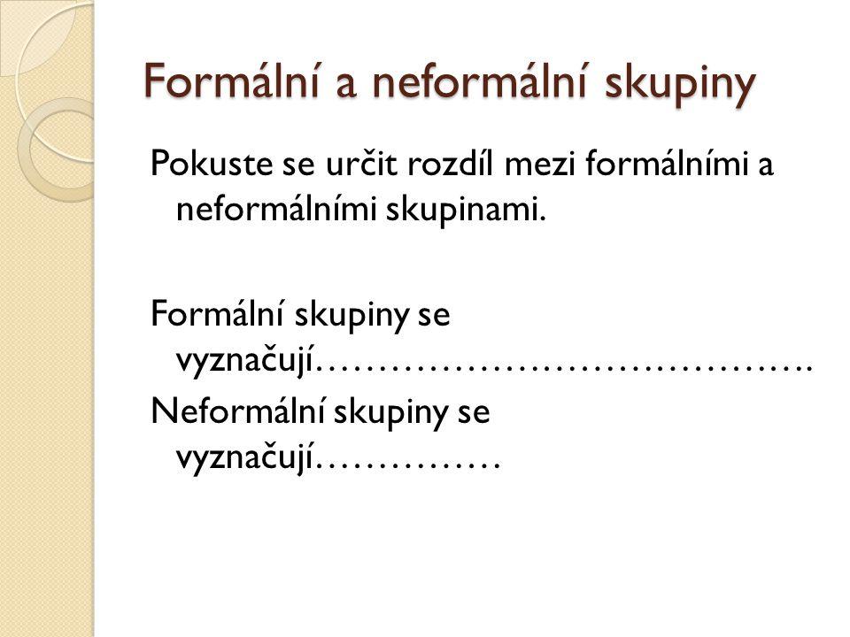 Formální a neformální skupiny Pokuste se určit rozdíl mezi formálními a neformálními skupinami.