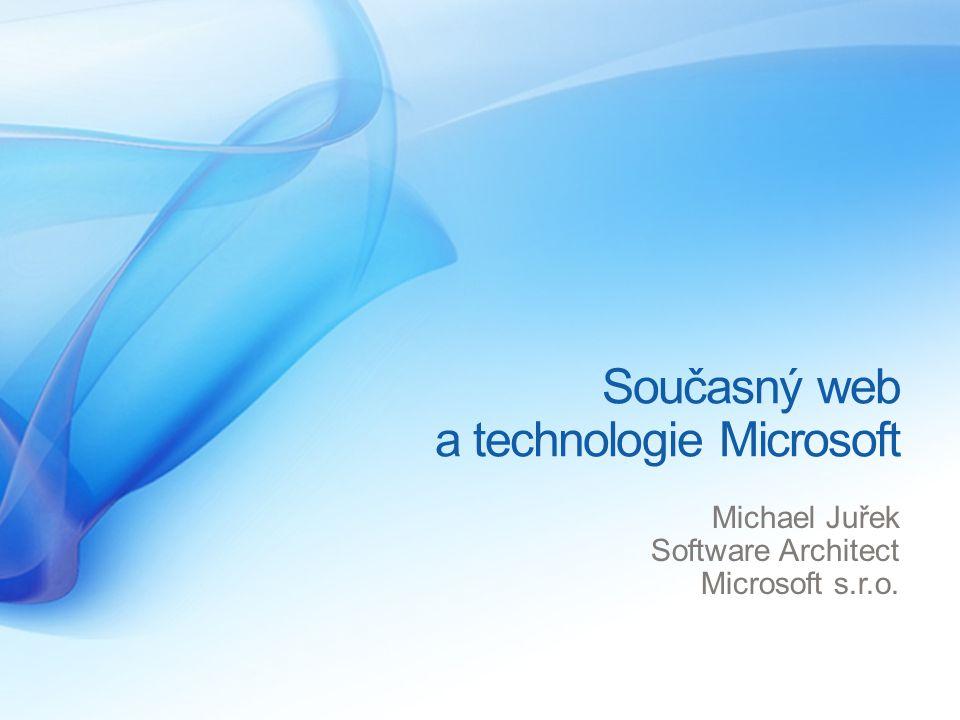 Současný web a technologie Microsoft Michael Juřek Software Architect Microsoft s.r.o.
