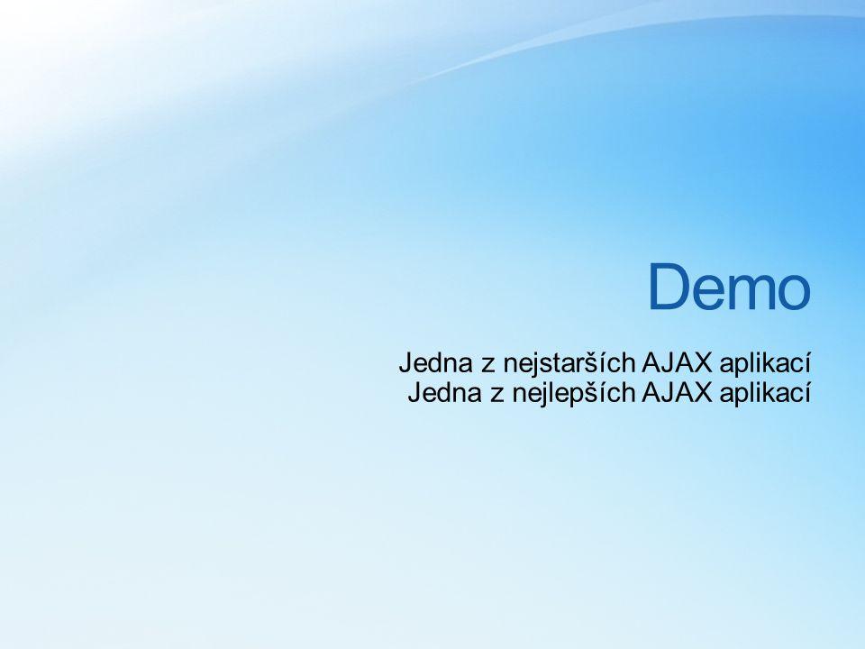 Demo Jedna z nejstarších AJAX aplikací Jedna z nejlepších AJAX aplikací