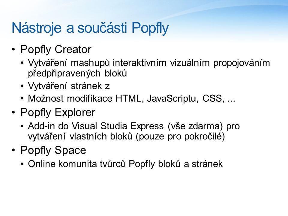 Nástroje a součásti Popfly Popfly Creator Vytváření mashupů interaktivním vizuálním propojováním předpřipravených bloků Vytváření stránek z Možnost modifikace HTML, JavaScriptu, CSS,...
