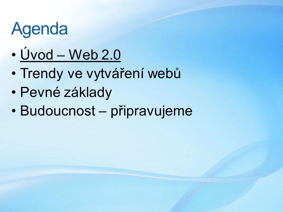 Agenda Úvod – Web 2.0 Trendy ve vytváření webů Pevné základy Budoucnost – připravujeme