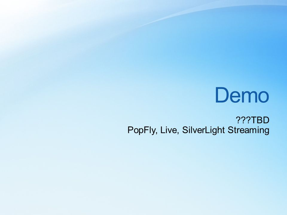 Demo TBD PopFly, Live, SilverLight Streaming