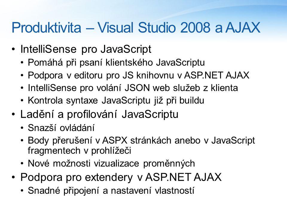 Produktivita – Visual Studio 2008 a AJAX IntelliSense pro JavaScript Pomáhá při psaní klientského JavaScriptu Podpora v editoru pro JS knihovnu v ASP.NET AJAX IntelliSense pro volání JSON web služeb z klienta Kontrola syntaxe JavaScriptu již při buildu Ladění a profilování JavaScriptu Snazší ovládání Body přerušení v ASPX stránkách anebo v JavaScript fragmentech v prohlížeči Nové možnosti vizualizace proměnných Podpora pro extendery v ASP.NET AJAX Snadné připojení a nastavení vlastností