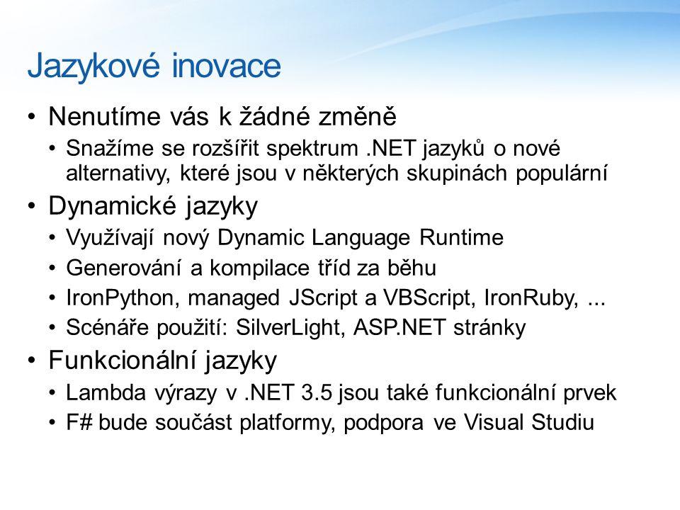 Jazykové inovace Nenutíme vás k žádné změně Snažíme se rozšířit spektrum.NET jazyků o nové alternativy, které jsou v některých skupinách populární Dynamické jazyky Využívají nový Dynamic Language Runtime Generování a kompilace tříd za běhu IronPython, managed JScript a VBScript, IronRuby,...