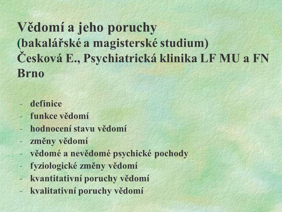 Vědomí a jeho poruchy (bakalářské a magisterské studium) Česková E., Psychiatrická klinika LF MU a FN Brno -definice -funkce vědomí -hodnocení stavu v