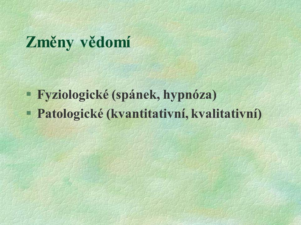 Změny vědomí §Fyziologické (spánek, hypnóza) §Patologické (kvantitativní, kvalitativní)