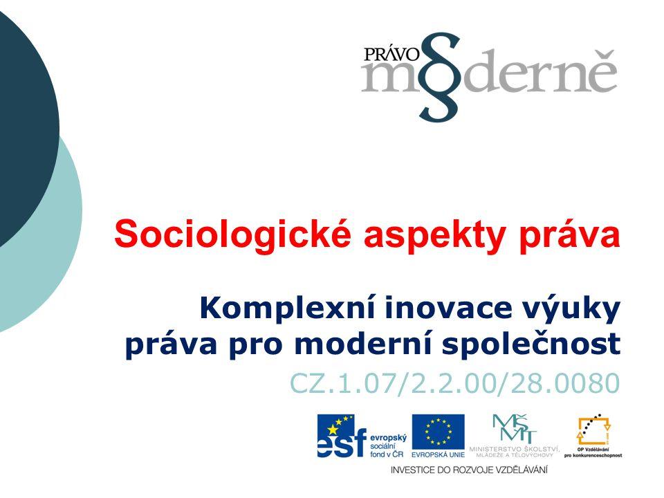 Sociologické aspekty práva Komplexní inovace výuky práva pro moderní společnost CZ.1.07/2.2.00/28.0080