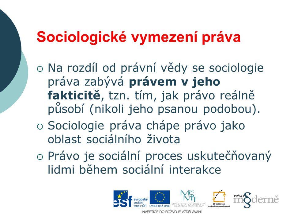 Sociologické vymezení práva  Na rozdíl od právní vědy se sociologie práva zabývá právem v jeho fakticitě, tzn.
