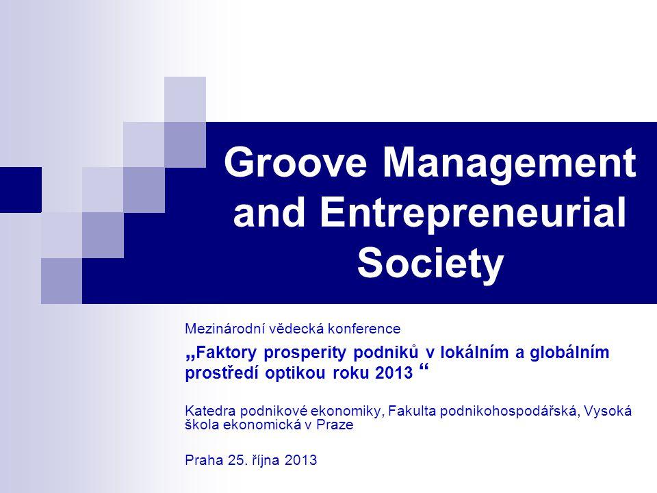"""Groove Management and Entrepreneurial Society Mezinárodní vědecká konference """" Faktory prosperity podniků v lokálním a globálním prostředí optikou rok"""